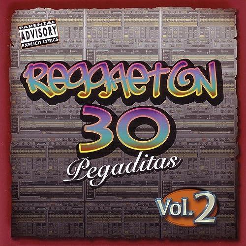 Reggaeton 30 Pegaditas Vol. 2 [Explicit] by Various artists on ...
