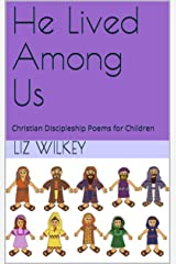 He Lived Among Us: Discipleship Poems for Christian Children (Poems from the Pew Book 3) Kindle Edition
