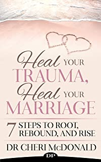 Heal Your Trauma, Heal Your Marriage: 7 Steps to Root, Rebound, and Rise