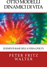 Otto Modelli Dinamici di Vita: Elementi Basi della Vera Civiltà (Italian Edition)