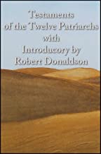 Testaments of the Twelve Patriarchs with Introducory by Robert Donaldson (with linked TOC)