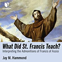 What Did St. Francis Teach? Interpreting the Admonitions of Francis of Assisi