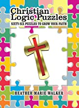 Christian Logic Puzzles: Sixty-Six Puzzles to Grow Your Faith