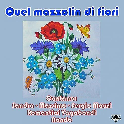 Quel Mazzo Di Fiori.Quel Mazzolin Di Fiori By Massimo On Amazon Music Amazon Com