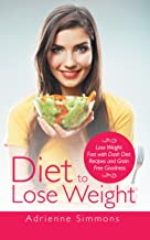 Diet to Lose Weight: Lose Weight Fast with Dash Diet Recipes and Grain Free Goodness