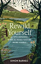 Rewild Yourself: 23 Spellbinding Ways to Make Nature More Visible (English Edition)