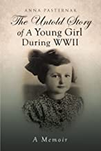 The Untold Story of a Young Girl During WWII: (A Memoir)