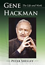 Gene Hackman: The Life and Work