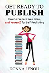 Get Ready to Publish: How to Prepare Your Book, and Yourself, for Self-Publishing Kindle Edition