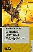 La justicia prometida. El Poder Judicial de la Federación de 1900 a 1910 (Spanish Edition)