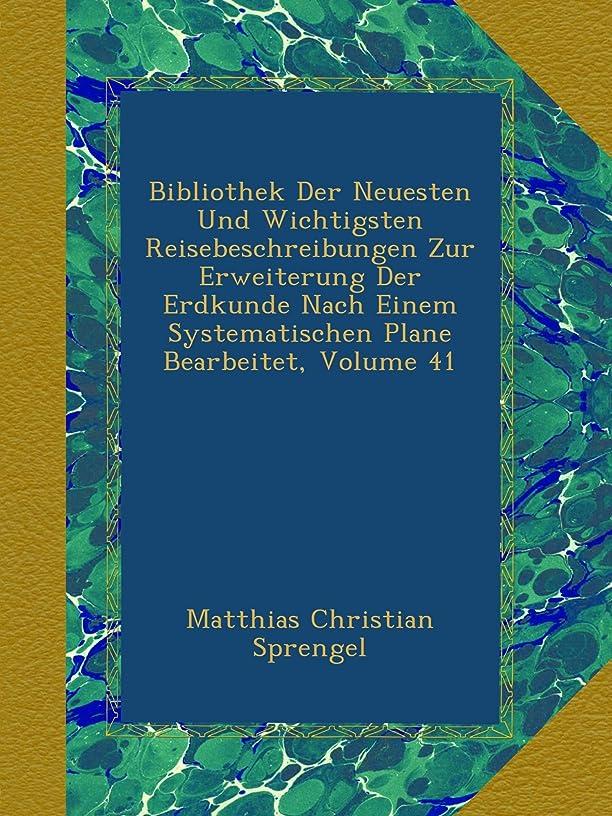 眼ドレス一般的に言えばBibliothek Der Neuesten Und Wichtigsten Reisebeschreibungen Zur Erweiterung Der Erdkunde Nach Einem Systematischen Plane Bearbeitet, Volume 41