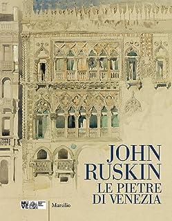 John Ruskin. Le pietre di Venezia. Catalogo della mostra (