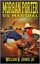 A Classic Western: United States Marshal Morgan Porter: The Texan Lawman: A Western Adventure From The Author of