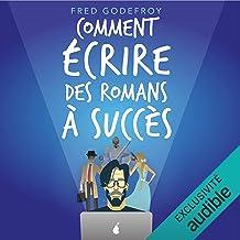 Comment écrire des romans à succès ?: La méthode Godefroy - la méthode pratique la plus complète en français