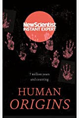Human Origins: 7 million years and counting (New Scientist Instant Expert) Kindle Edition