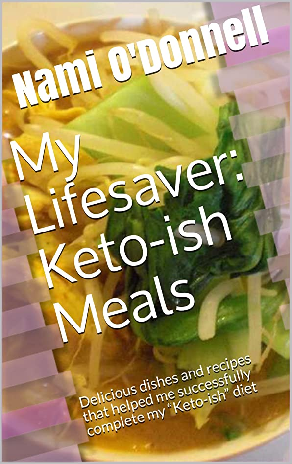 """My Lifesaver: Keto-ish Meals: Delicious dishes and recipes that helped me successfully complete my """"Keto-ish"""" diet (English Edition)"""