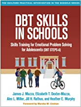 DBT Skills in Schools: Skills Training for Emotional Problem Solving for Adolescents (DBT STEPS-A) (The Guilford Practical...