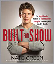Built for Show: Four Body-Changing Workouts for Building Muscle, Losing Fat, andLooking Good Eno ugh to Hook Up (English Edition)