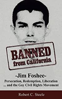 Sponsored Ad - Banned from California: -Jim Foshee- Persecution, Redemption, Liberation … and the Gay Civil Rights Movement