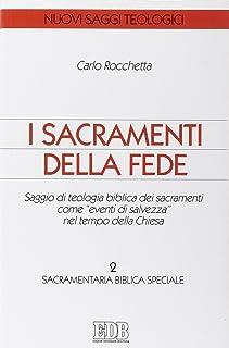 I sacramenti della fede. Saggio di teologia biblica come «Eventi di salvezza» nel tempo della Chiesa vol. 2 - Sacramentari...