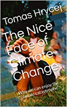 "The Nice Face of Climate Change: Why we can enjoy the ""climate catastrophe"""