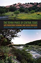 The Toyah Phase of Central Texas: Late Prehistoric Economic and Social Processes (Texas A&M University Anthropology Series Book 16)