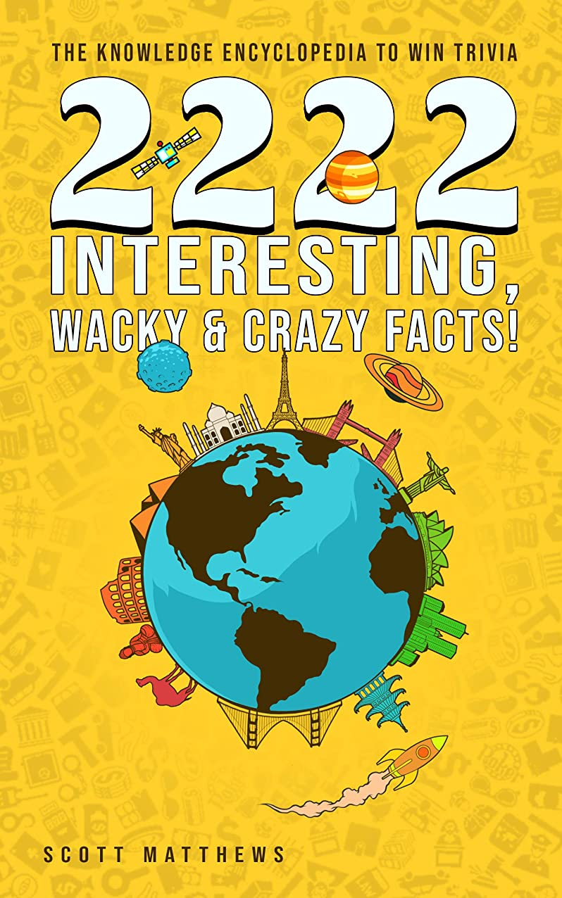 2222 Interesting, Wacky & Crazy Facts - The Knowledge Encyclopedia To Win Trivia (Amazing World Facts Book 2) (English Edition)