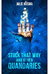 Stuck That Way and Other Quandaries Kindle Edition