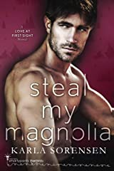 Steal My Magnolia : A Small Town Forbidden Romance (Love at First Sight Book 3) (English Edition) Format Kindle