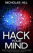 Hack Your Mind: Unleash the Hidden Power of Your Subconscious Mind, Harness Brain's Neuroplasticity, Learn How to Bend Reality and Become Limitless
