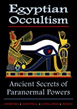 Egyptian Occultism, Ancient Secrets of Paranormal Powers: From the Great Master Kalika-Khenmetaten, in the Era of Amenhotep III & Amenhotep IV (Akhenaten)