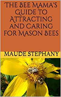 The Bee Mama's Guide to Attracting and Caring for Mason Bees