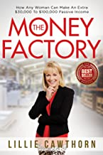 The Money Factory: How Any Woman Can Make An Extra $30,000 To $100,000 Passive Income