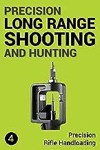 Precision Long Range Shooting And Hunting: Precision Rifle Handloading (Reloading)
