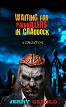 Waiting For Painkillers In Craddock - A Collection