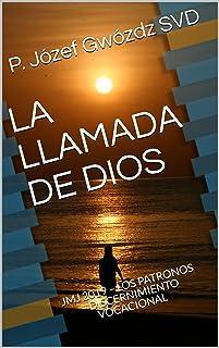 LA LLAMADA DE DIOS: JMJ PANAMÁ 2019 – LOS PATRONOS – DISCERNIMIENTO VOCACIONAL (Spanish Edition)