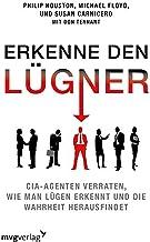 Erkenne den Lügner: CIA-Agenten verraten, wie man Lügen erkennt und die Wahrheit herausfindet (German Edition)