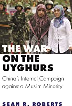 The War on the Uyghurs: China's Internal Campaign against a Muslim Minority (Princeton Studies in Muslim Politics)