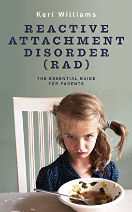 Reactive Attachment Disorder (RAD): The Essential Guide for Parents (English Edition)