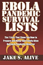Ebola Pandemic Survival LISTS: The 7 Lists that Show You How to Prepare and Keep Your Family Alive During a Pandemic Disaster (The Survival Lists Series Book 1)