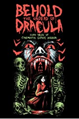 Behold the Undead of Dracula: Lurid Tales of Cinematic Gothic Horror Kindle Edition