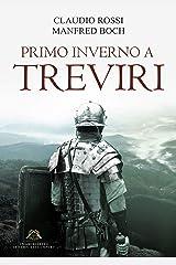 PRIMO INVERNO A TREVIRI (Un Architetto ai tempi dell'Impero Vol. 1) Formato Kindle