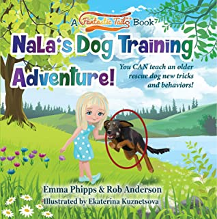 Nala's Dog Training Adventure!: You CAN teach an old rescue dog new tricks and behaviors! (A Fantastic Tails Book Book 2)