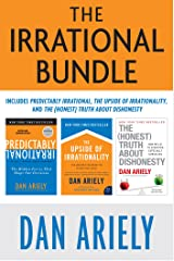 The Irrational Bundle: Predictably Irrational, The Upside of Irrationality, and The Honest Truth About Dishonesty Kindle Edition