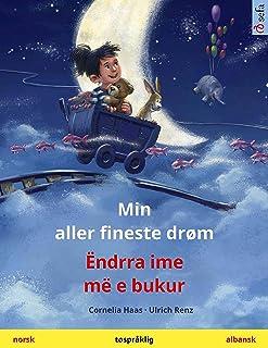 Min aller fineste drøm – Ëndrra ime më e bukur (norsk – albansk): Tospråklig barnebok (Sefa bildebøker på to språk) (Norwe...