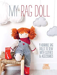 My Rag Doll: 11 Dolls with Clothes and Accessories to Sew: 11 adorable rag dolls to sew with clothes and accessories