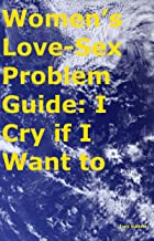 Women's Love-Sex Problem Guide: I Cry if I Want to