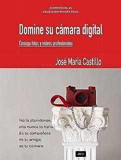 DOMINE SU CÁMARA DIGITAL: Consiga fotos y vídeos profesion