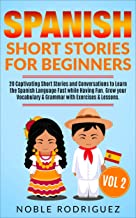 Spanish Short Stories for Beginners: 20 Captivating Short Stories and Conversations to Learn the Spanish Language Fast while Having Fun. Grow your Vocabulary ... & Lessons. Vol 2. (English Edition)
