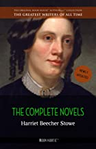 Harriet Beecher Stowe: The Complete Novels (The Greatest Writers of All Time Book 26)